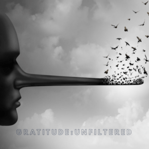 "Gratitude:UnFiltered ""The Supernatural Power of Truth"""