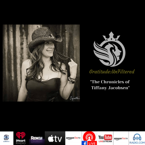"""Gratitude:UnFiltered """"The Chronicles of Tiffany Jacobsen"""""""