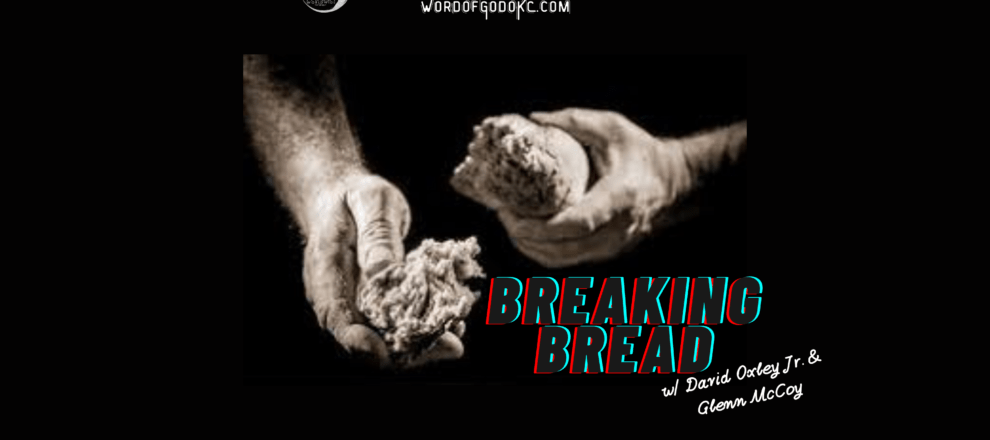 "Breaking Bread hosted by David Oxley Jr. and Glenn McCoy ""Bread of Life"""
