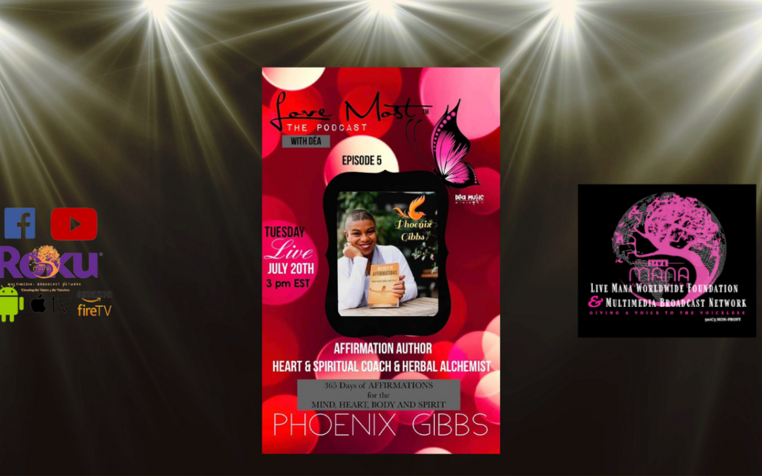 Love Most, the Podcast w/ Dea featuring Phoenix Gibbs