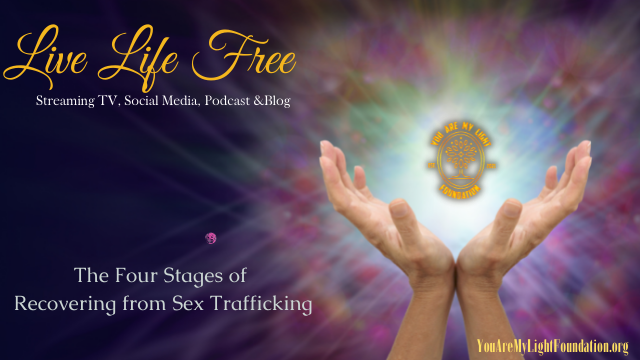 """Live Life Free """"The 4 Stages of Recovery for Human Trafficking Victims"""""""